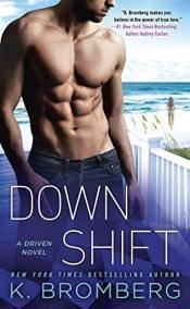 Down Shift (Driven #8) by K. Bromberg