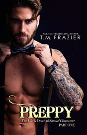 Preppy: The Life & Death of Samuel Clearwater, Part One (King #5) by T.M. Frazier