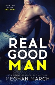 Real Good Man (Real Duet #1) by Meghan March